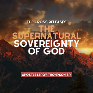 The Cross Releases The Supernatural Sovereignty of God