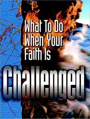 What To Do When Your Faith Is Challenged