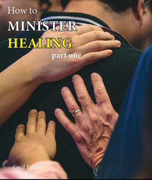 How to Minister Healing Part 1