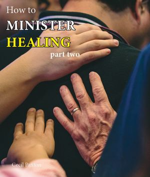 How to Minister Healing Part 2