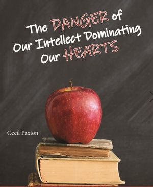 The Danger of Our Intellect Dominating our Hearts