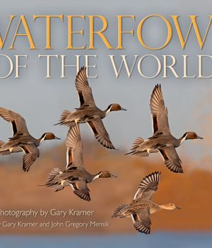 Waterfowl of the World Book by Gary Kramer - PRE ORDER - Includes Shipping