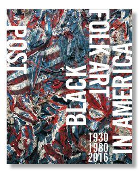Post Black Folk Art in America 1930-1980-2016